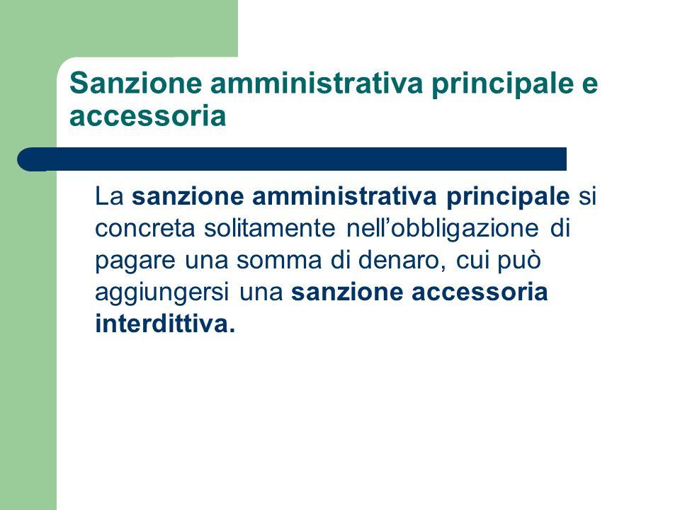Sanzione amministrativa principale e accessoria La sanzione amministrativa principale si concreta solitamente nell'obbligazione di pagare una somma di