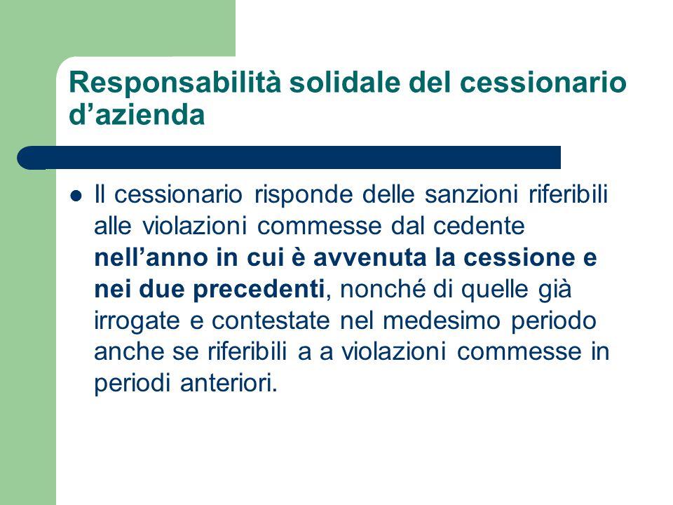 Responsabilità solidale del cessionario d'azienda Il cessionario risponde delle sanzioni riferibili alle violazioni commesse dal cedente nell'anno in