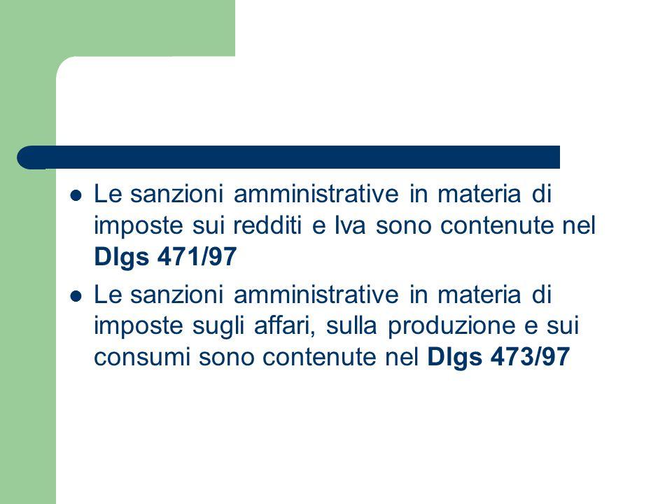 Le sanzioni amministrative in materia di imposte sui redditi e Iva sono contenute nel Dlgs 471/97 Le sanzioni amministrative in materia di imposte sug