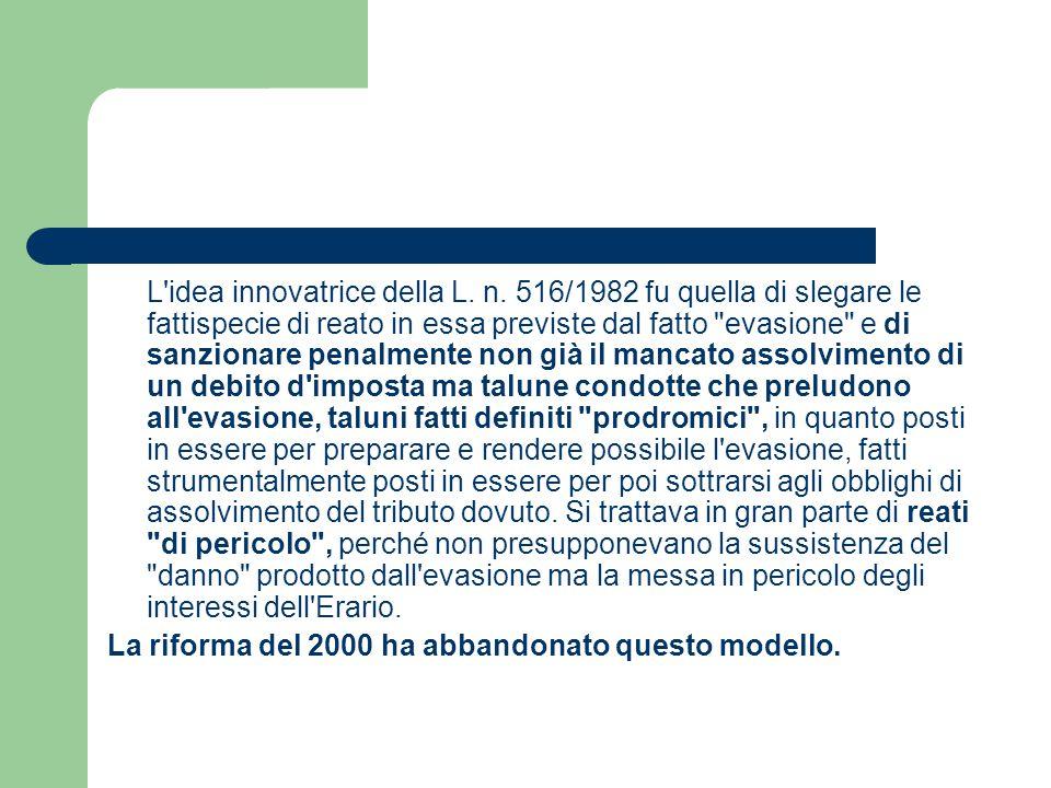 L'idea innovatrice della L. n. 516/1982 fu quella di slegare le fattispecie di reato in essa previste dal fatto