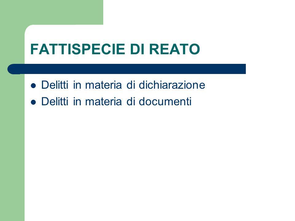 FATTISPECIE DI REATO Delitti in materia di dichiarazione Delitti in materia di documenti
