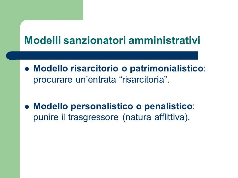 """Modelli sanzionatori amministrativi Modello risarcitorio o patrimonialistico: procurare un'entrata """"risarcitoria"""". Modello personalistico o penalistic"""
