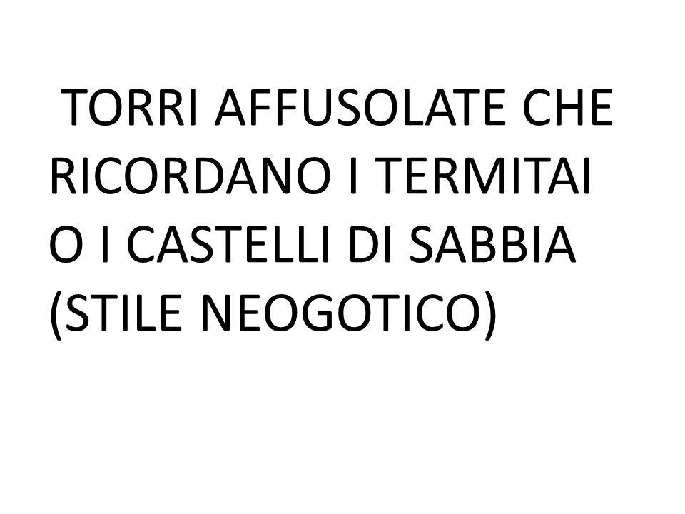TORRI AFFUSOLATE CHE RICORDANO I TERMITAI O I CASTELLI DI SABBIA (STILE NEOGOTICO)