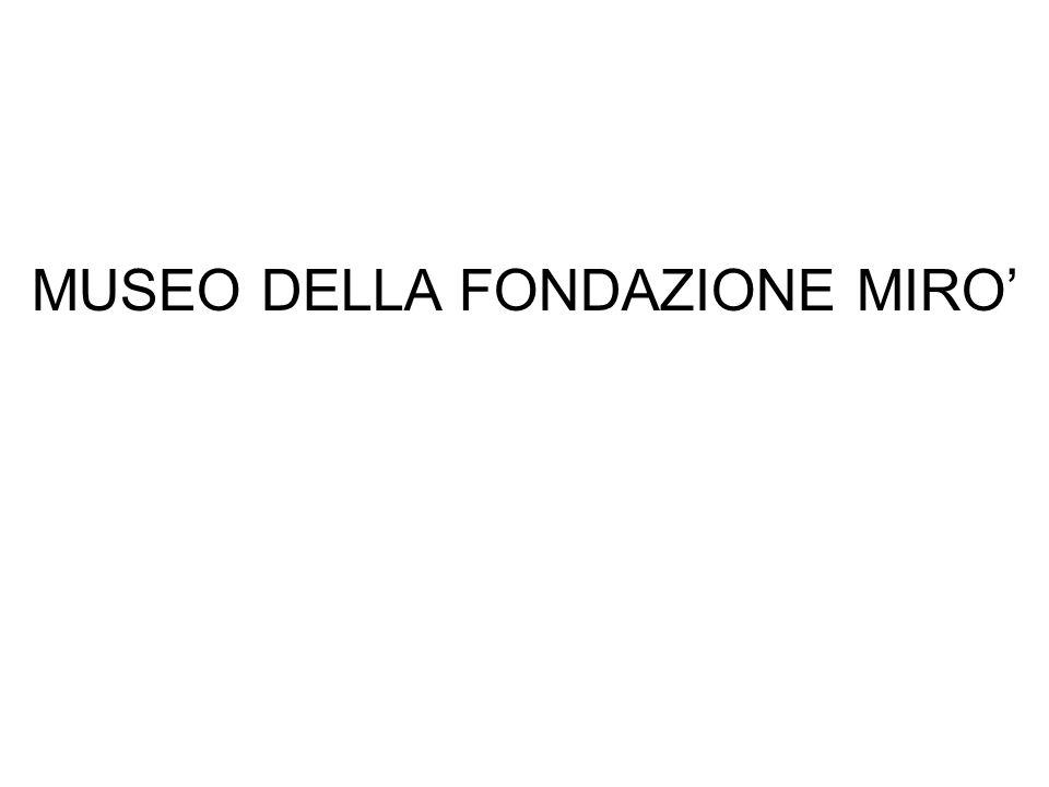 MUSEO DELLA FONDAZIONE MIRO'