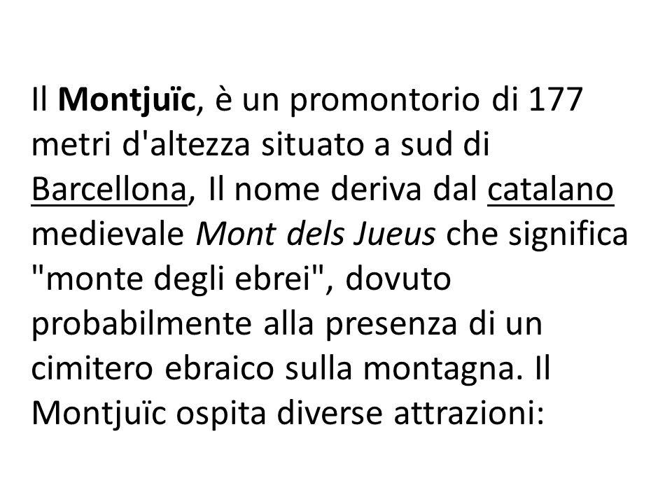 Il Montjuïc, è un promontorio di 177 metri d'altezza situato a sud di Barcellona, Il nome deriva dal catalano medievale Mont dels Jueus che significa