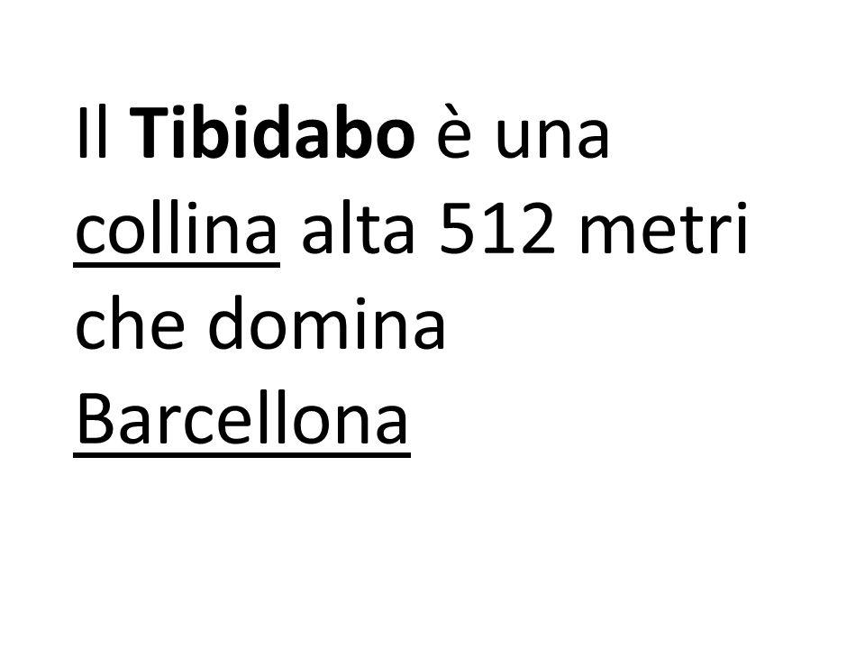 Il Tibidabo è una collina alta 512 metri che domina Barcellona