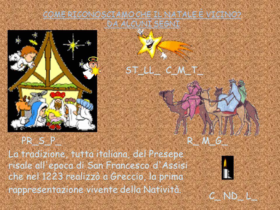 COME RICONOSCIAMO CHE IL NATALE È VICINO? DA ALCUNI SEGNI La tradizione, tutta italiana, del Presepe risale all'epoca di San Francesco d'Assisi che ne
