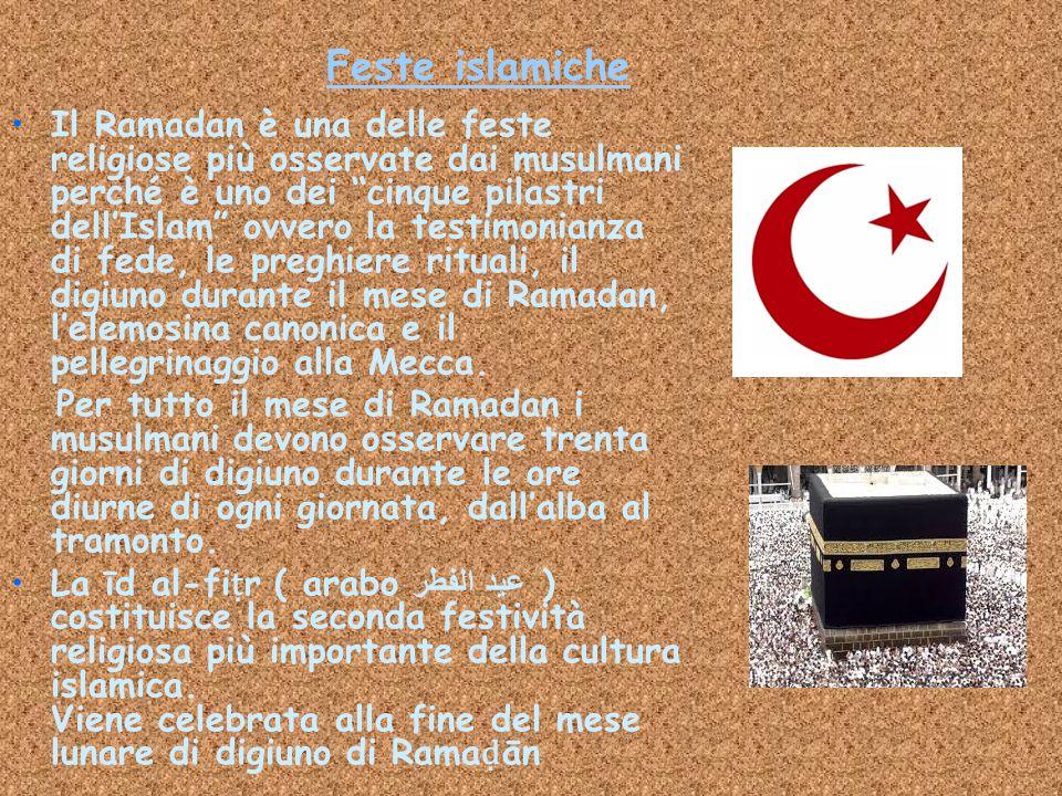"""Feste islamiche Il Ramadan è una delle feste religiose più osservate dai musulmani perché è uno dei """"cinque pilastri dell'Islam"""" ovvero la testimonian"""