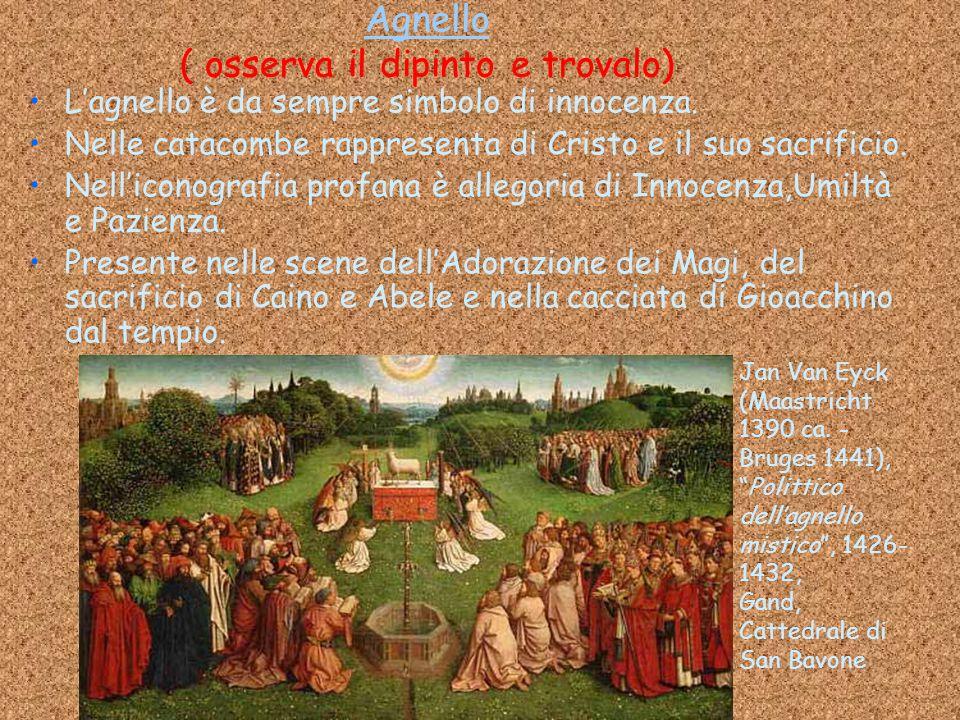 Agnello Agnello ( osserva il dipinto e trovalo) L'agnello è da sempre simbolo di innocenza. Nelle catacombe rappresenta di Cristo e il suo sacrificio.