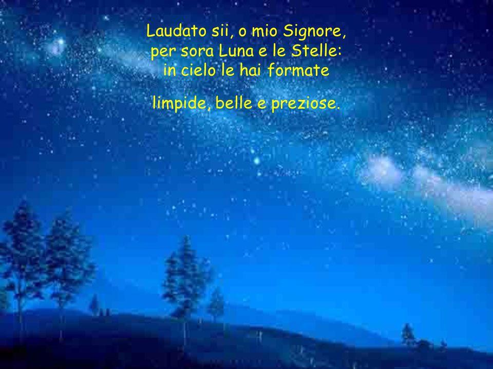 Laudato sii, o mio Signore, per sora Luna e le Stelle: in cielo le hai formate limpide, belle e preziose.