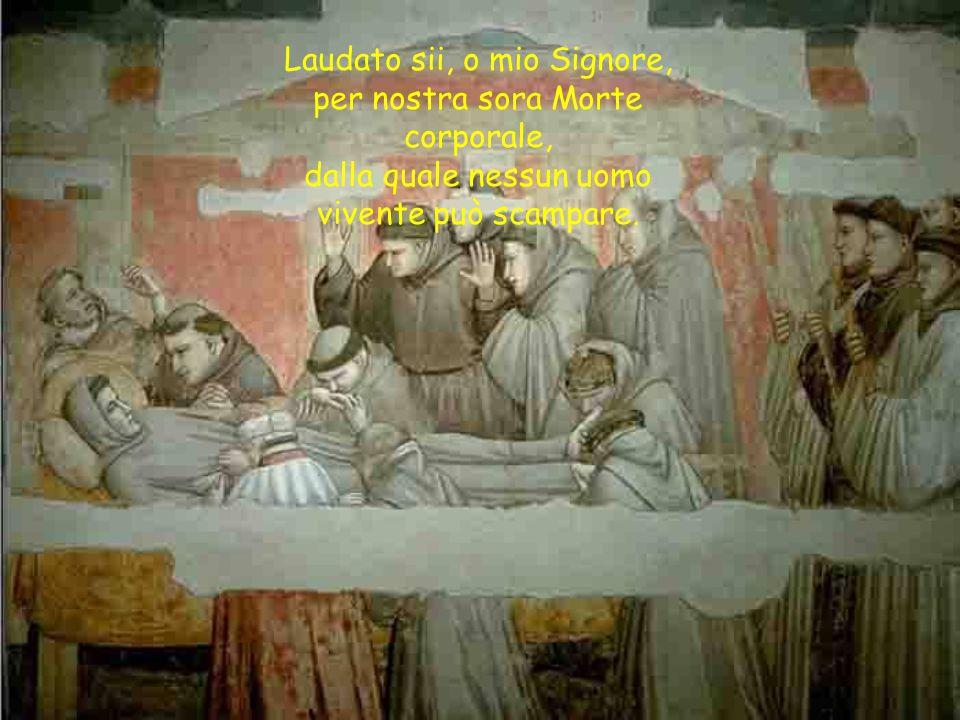 Laudato sii, o mio Signore, per nostra sora Morte corporale, dalla quale nessun uomo vivente può scampare.