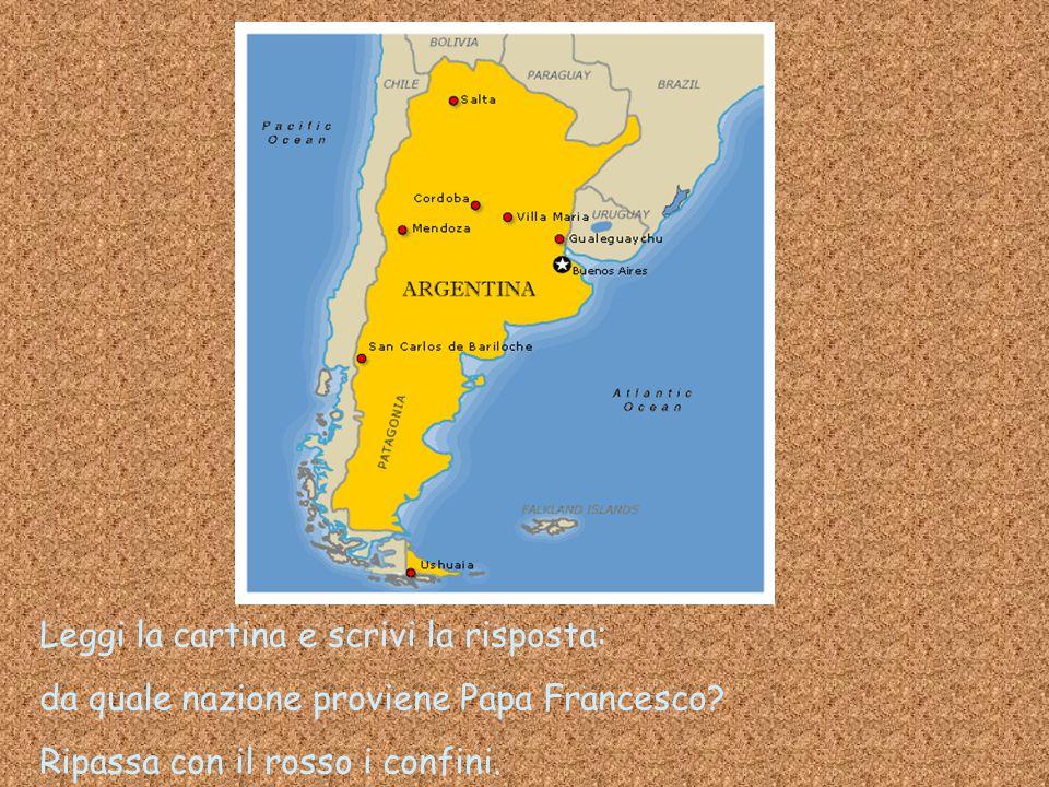 Leggi la cartina e scrivi la risposta: da quale nazione proviene Papa Francesco? Ripassa con il rosso i confini.