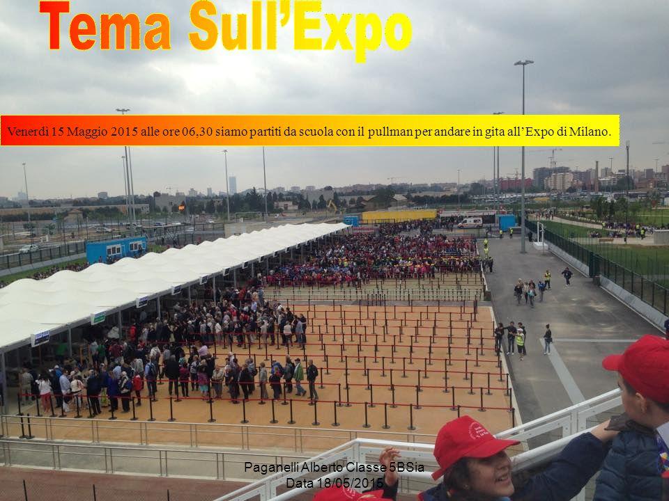 Paganelli Alberto Classe 5BSia Data 18/05/2015 Venerdì 15 Maggio 2015 alle ore 06,30 siamo partiti da scuola con il pullman per andare in gita all'Expo di Milano.