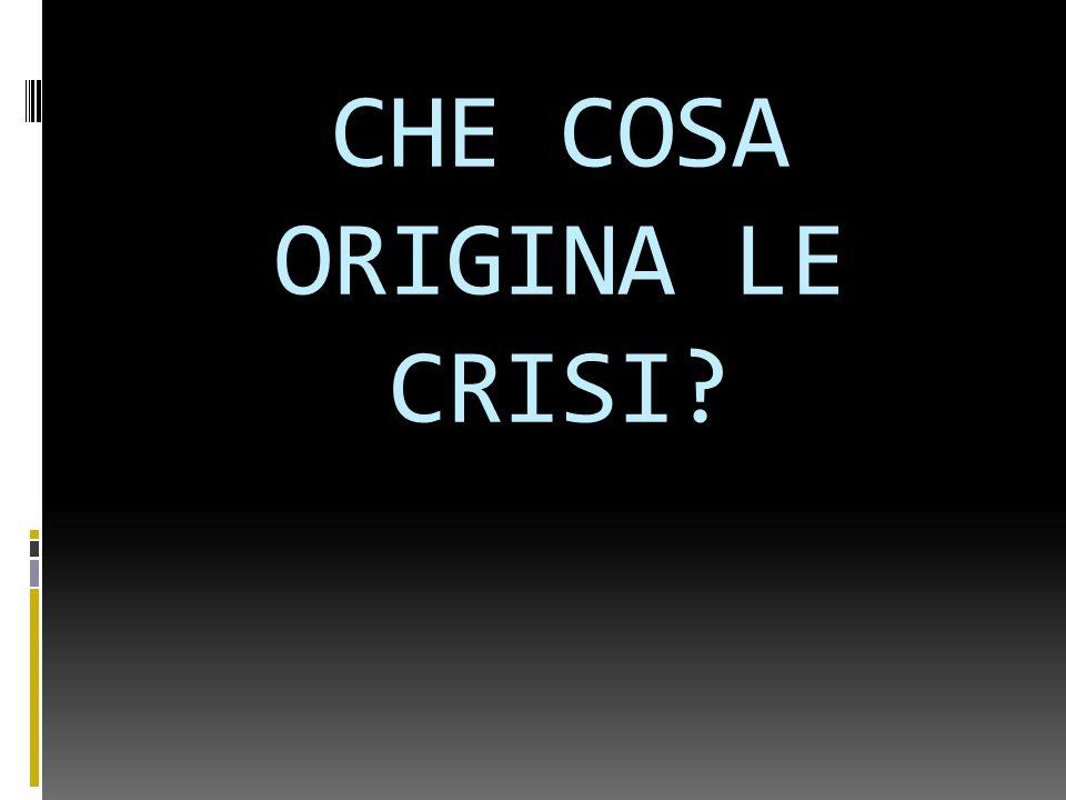 CHE COSA ORIGINA LE CRISI