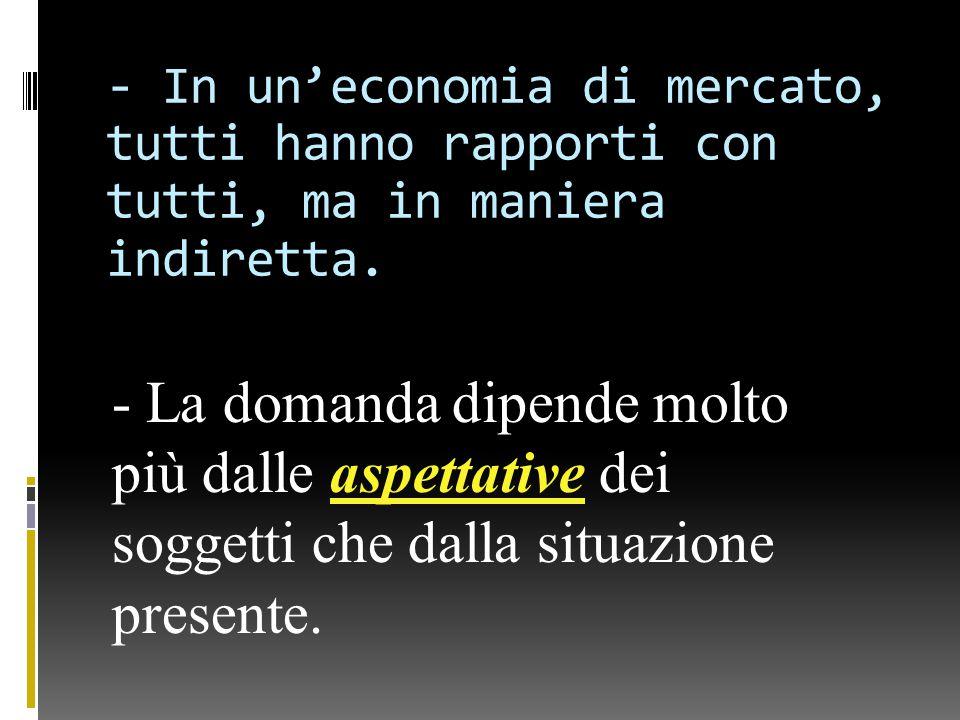 - In un'economia di mercato, tutti hanno rapporti con tutti, ma in maniera indiretta.