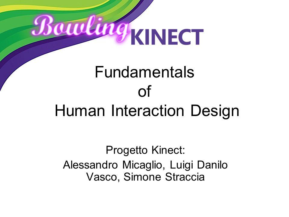 Fundamentals of Human Interaction Design Progetto Kinect: Alessandro Micaglio, Luigi Danilo Vasco, Simone Straccia