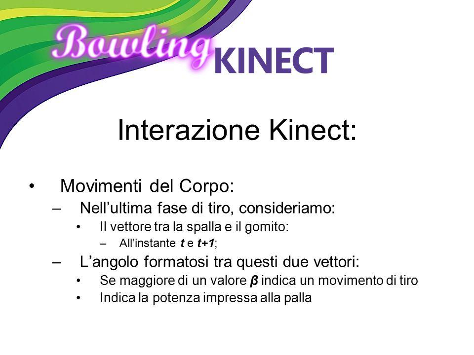 Interazione Kinect: Movimenti del Corpo: –Nell'ultima fase di tiro, consideriamo: Il vettore tra la spalla e il gomito: –All'instante t e t+1; –L'ango