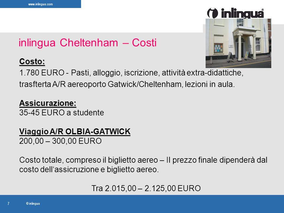 www.inlingua.com © inlingua 7 inlingua Cheltenham – Costi Costo: 1.780 EURO - Pasti, alloggio, iscrizione, attività extra-didattiche, trasfterta A/R a