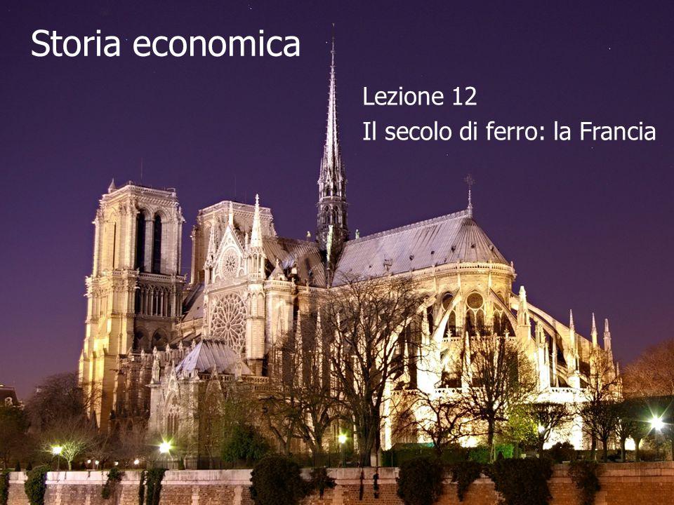 Storia economica Lezione 12 Il secolo di ferro: la Francia
