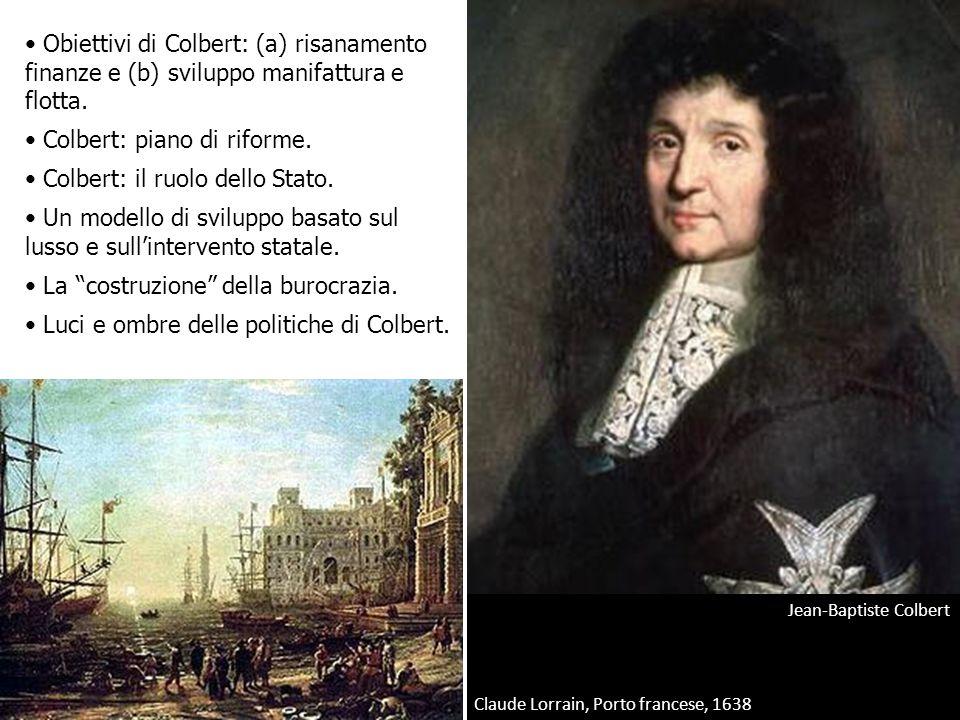 Jean-Baptiste Colbert Claude Lorrain, Porto francese, 1638 Obiettivi di Colbert: (a) risanamento finanze e (b) sviluppo manifattura e flotta. Colbert: