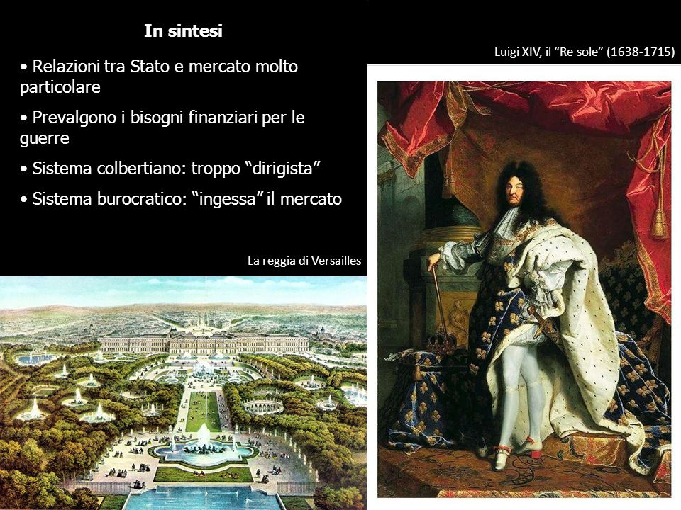"""Luigi XIV, il """"Re sole"""" (1638-1715) In sintesi Relazioni tra Stato e mercato molto particolare Prevalgono i bisogni finanziari per le guerre Sistema c"""