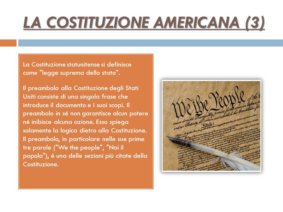 LA COSTITUZIONE AMERICANA (2) La costituzione viene ratificata nel 1788 ed entra in vigore nel 1789. Naturalmente si aprono varie controversie rispett