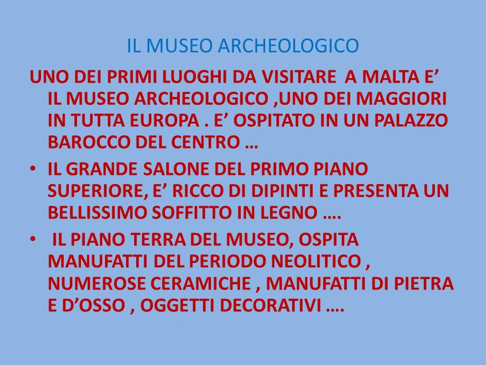 IL MUSEO ARCHEOLOGICO UNO DEI PRIMI LUOGHI DA VISITARE A MALTA E' IL MUSEO ARCHEOLOGICO,UNO DEI MAGGIORI IN TUTTA EUROPA.