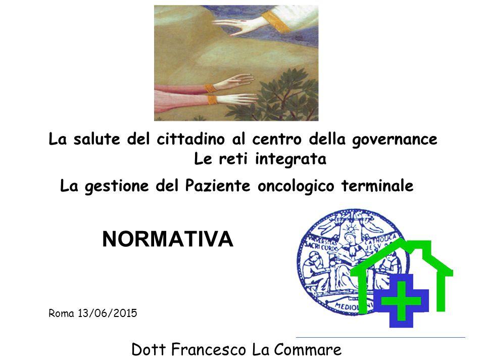 NORMATIVA Dott Francesco La Commare La gestione del Paziente oncologico terminale La salute del cittadino al centro della governance Le reti integrata
