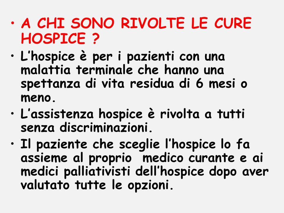 A CHI SONO RIVOLTE LE CURE HOSPICE ? L'hospice è per i pazienti con una malattia terminale che hanno una spettanza di vita residua di 6 mesi o meno. L