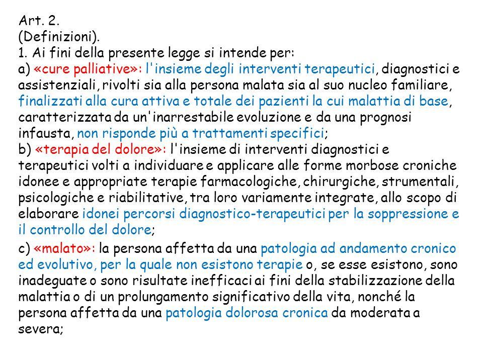 Art. 2. (Definizioni). 1. Ai fini della presente legge si intende per: a) «cure palliative»: l'insieme degli interventi terapeutici, diagnostici e ass
