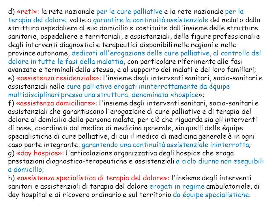 d) «reti»: la rete nazionale per le cure palliative e la rete nazionale per la terapia del dolore, volte a garantire la continuità assistenziale del m