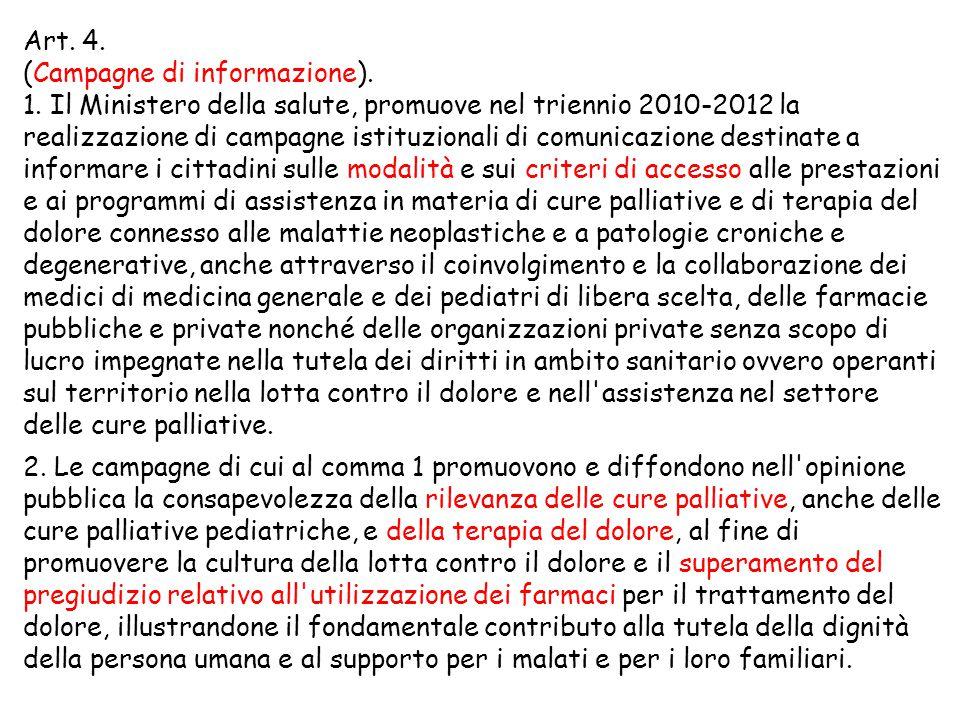 Art. 4. (Campagne di informazione). 1. Il Ministero della salute, promuove nel triennio 2010-2012 la realizzazione di campagne istituzionali di comuni