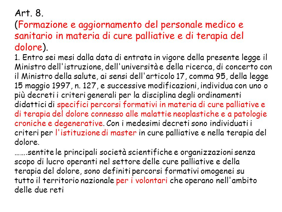 Art. 8. (Formazione e aggiornamento del personale medico e sanitario in materia di cure palliative e di terapia del dolore). 1. Entro sei mesi dalla d