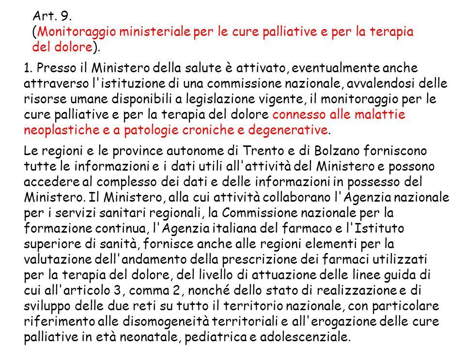 Art. 9. (Monitoraggio ministeriale per le cure palliative e per la terapia del dolore). 1. Presso il Ministero della salute è attivato, eventualmente