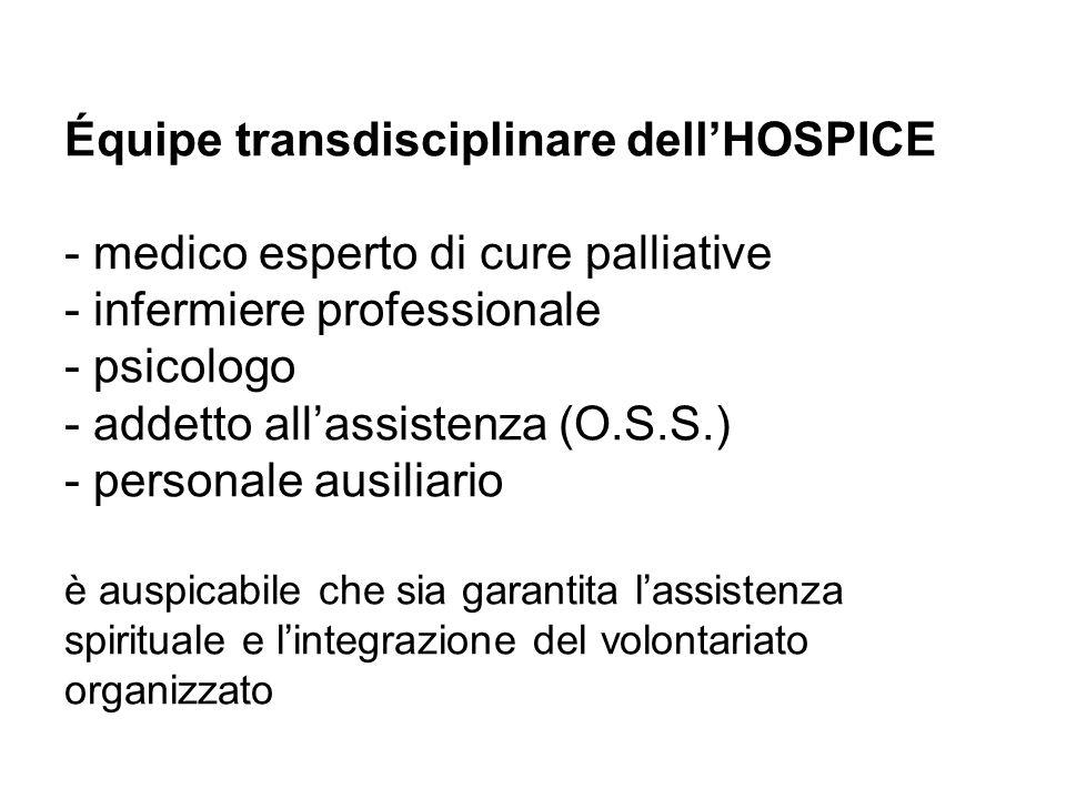 Équipe transdisciplinare dell'HOSPICE - medico esperto di cure palliative - infermiere professionale - psicologo - addetto all'assistenza (O.S.S.) - p