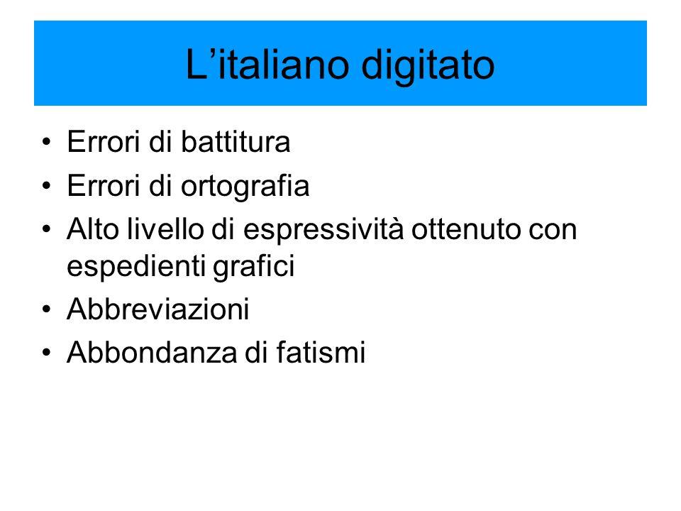 L'italiano digitato Errori di battitura Errori di ortografia Alto livello di espressività ottenuto con espedienti grafici Abbreviazioni Abbondanza di fatismi