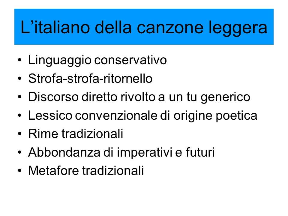 L'italiano della canzone leggera Linguaggio conservativo Strofa-strofa-ritornello Discorso diretto rivolto a un tu generico Lessico convenzionale di o
