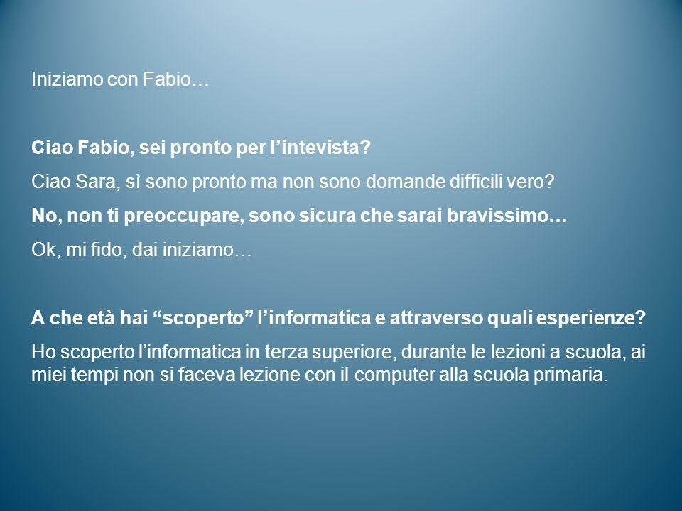 Iniziamo con Fabio… Ciao Fabio, sei pronto per l'intevista.