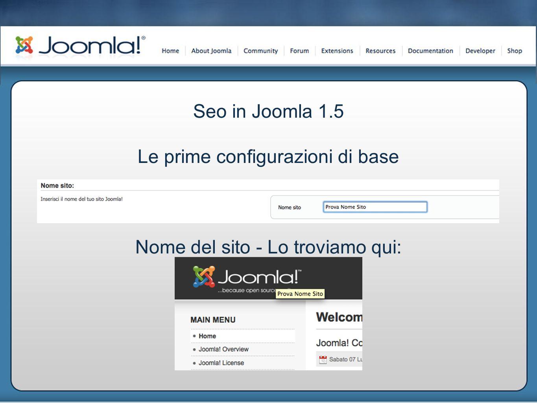 Seo in Joomla 1.5 Le prime configurazioni di base Nome del sito - Lo troviamo qui: