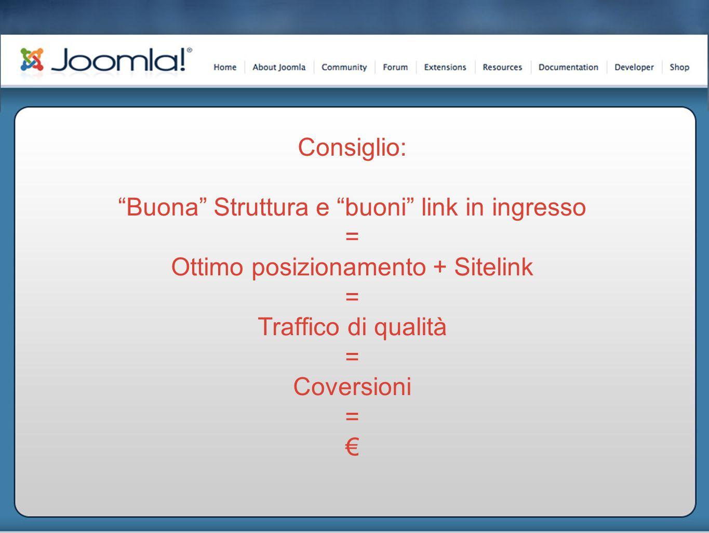 Consiglio: Buona Struttura e buoni link in ingresso = Ottimo posizionamento + Sitelink = Traffico di qualità = Coversioni = €