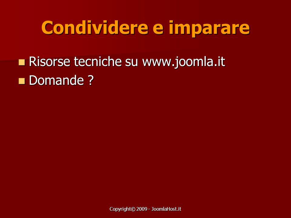 Copyright© 2009 - JoomlaHost.it Condividere e imparare Risorse tecniche su www.joomla.it Risorse tecniche su www.joomla.it Domande ? Domande ?