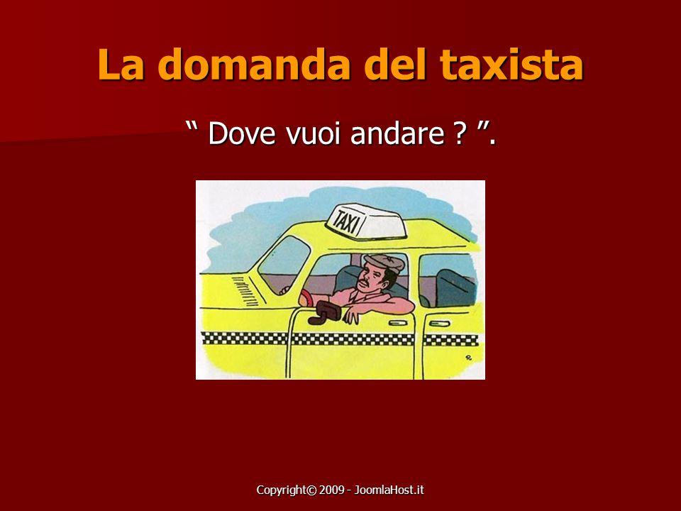 """Copyright© 2009 - JoomlaHost.it La domanda del taxista """" Dove vuoi andare ? """"."""