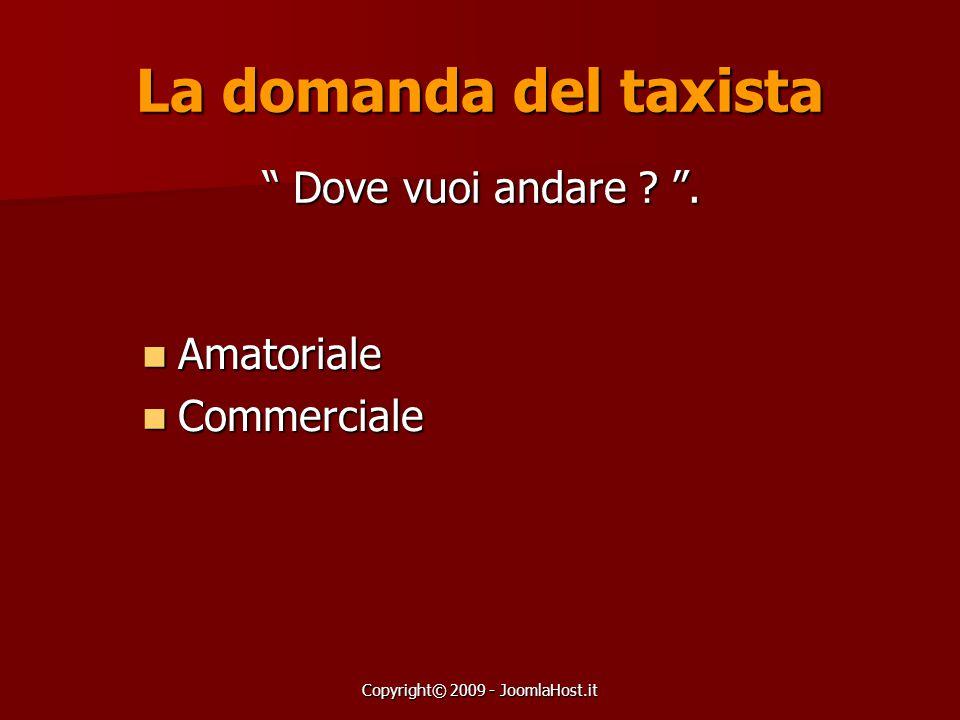"""Copyright© 2009 - JoomlaHost.it La domanda del taxista """" Dove vuoi andare ? """". Amatoriale Amatoriale Commerciale Commerciale"""