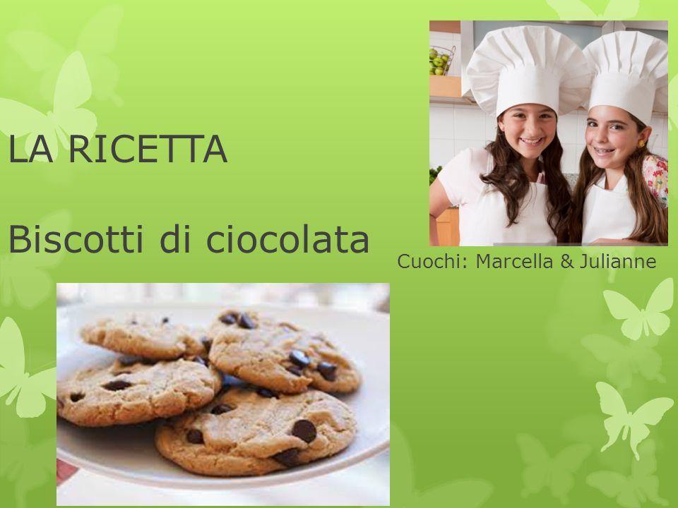LA RICETTA Biscotti di ciocolata Cuochi: Marcella & Julianne