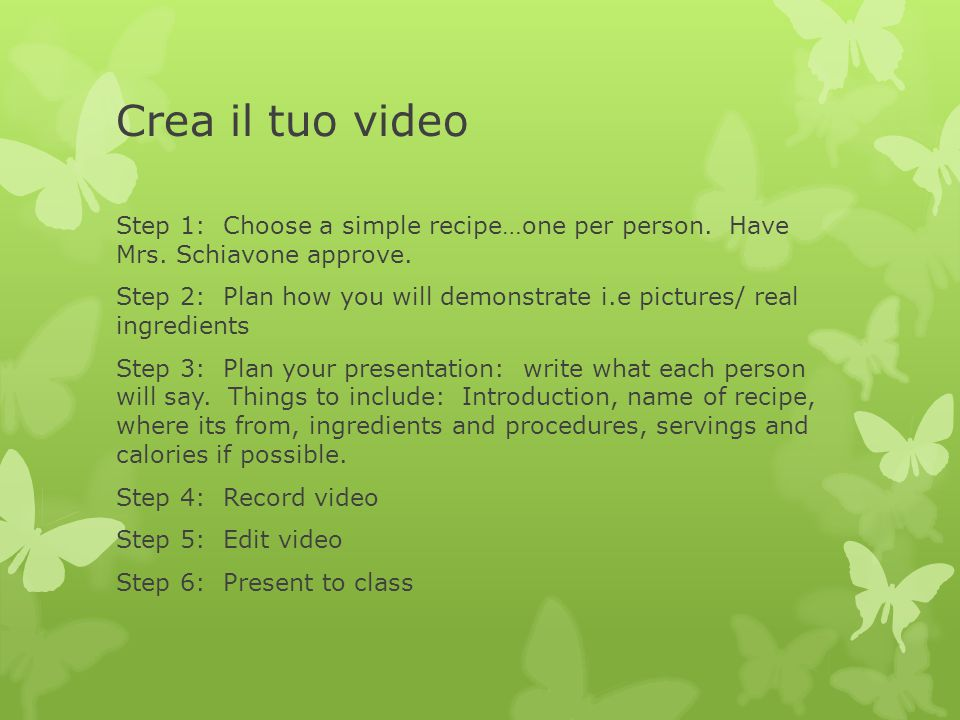 Crea il tuo video Step 1: Choose a simple recipe…one per person.