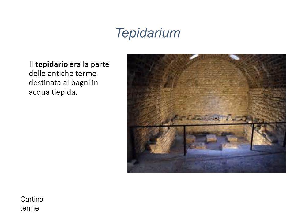 Tepidarium Il tepidario era la parte delle antiche terme destinata ai bagni in acqua tiepida.