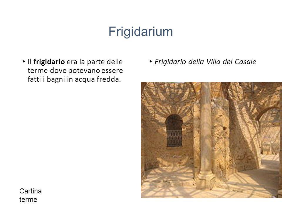 Frigidarium Il frigidario era la parte delle terme dove potevano essere fatti i bagni in acqua fredda.