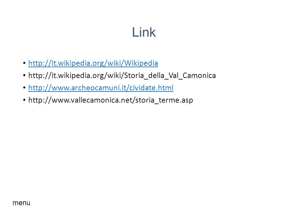 Link http://it.wikipedia.org/wiki/Wikipedia http://it.wikipedia.org/wiki/Storia_della_Val_Camonica http://www.archeocamuni.it/cividate.html http://www.vallecamonica.net/storia_terme.asp menu