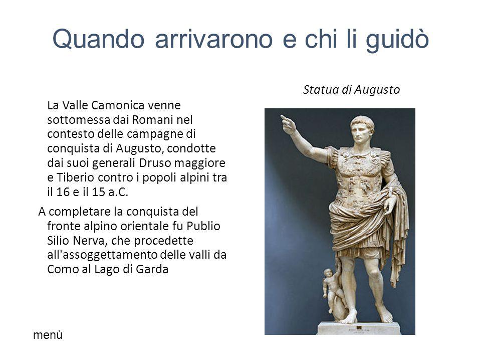 Quando arrivarono e chi li guidò La Valle Camonica venne sottomessa dai Romani nel contesto delle campagne di conquista di Augusto, condotte dai suoi generali Druso maggiore e Tiberio contro i popoli alpini tra il 16 e il 15 a.C.
