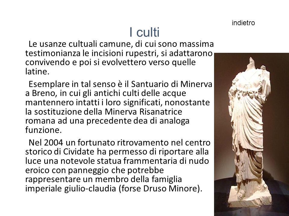 I culti Le usanze cultuali camune, di cui sono massima testimonianza le incisioni rupestri, si adattarono convivendo e poi si evolvettero verso quelle latine.
